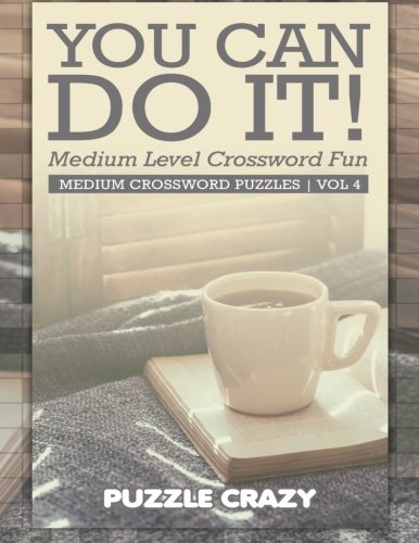 You Can Do It! Medium Level Crossword Fun Vol 4: Medium Crossword Puzzles PDF