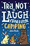 Search : Try Not to Laugh Challenge Camping Joke Book: for Kids! Jokes, Riddles, Silly Puns, Funny Knock Knocks, LOL Outdoor Theme Activity for Camping Trips, ... Campfire Jokes for Family & Friends!