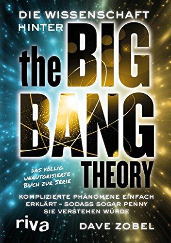 Die Wissenschaft hinter The Big Bang Theory: Komplizierte Phänomene einfach erklärt ― sodass sogar Penny sie verstehen würde Gebundenes Buch – 9. Mai 2016 Dave Zobel Riva 3868837744 Comedy