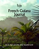 French Guiana Journal: Travel and Write of our Beautiful World (French Guiana Travel Books) (Volume 1)