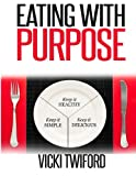 Eating with Purpose: How I was Cured by Changing my Eating Habits