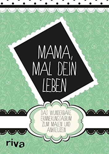 Mama, mal Dein Leben: Das wunderbare Erinnerungsalbum zum Ausmalen und Ankreuzen