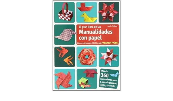 El gran libro de las manualidades con papel: ideas creativas para niños según Friedich Fröbel: FRÖBEL(743609): 9788498743609: Amazon.com: Books