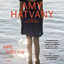 Safe with Me: A Novel Hörbuch von Amy Hatvany Gesprochen von: Joy Osmanski, Rebekkah Ross, Cassandra Campbell