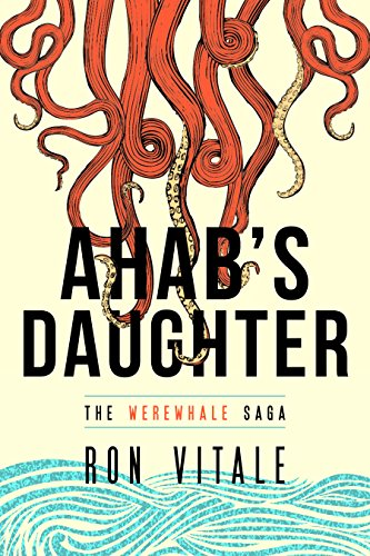 Ahab's Daughter (The Werewhale Saga Book 1) by [Vitale, Ron]