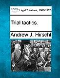 Trial Tactics, Andrew J. Hirschl, 1240130880