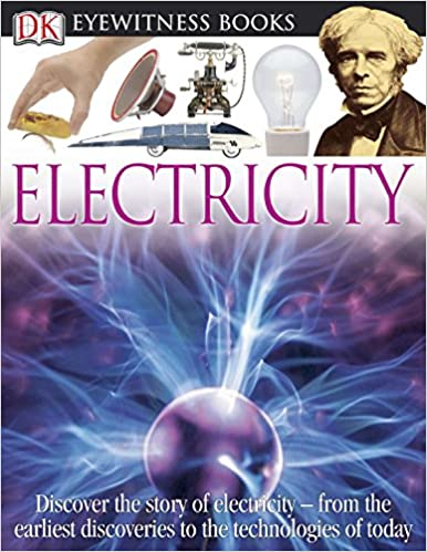 Discover the Story of Electricity from the Earliest Discoveries to the Technolog Electricity DK Eyewitness Books