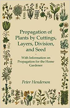 Book Propagation of Plants by Cuttings, Layers, Division, and Seed - With Information on Propagation for the Home Gardener