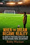 img - for When the Dream Became Reality: The journey of a professional soccer player, and the push for meaning, purpose, and contentment book / textbook / text book