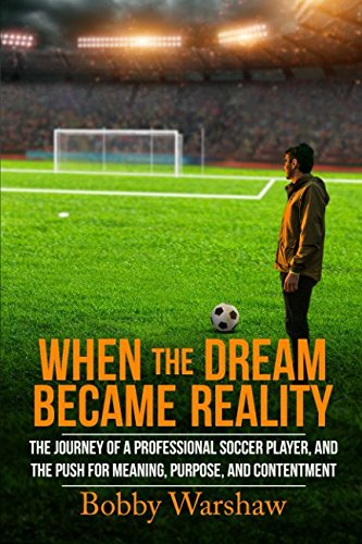When the Dream Became Reality: The journey of a professional soccer player, and the push for meaning, purpose, and contentment (Best Professional Soccer Players)