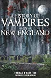 A History of Vampires in New England, Thomas D'Agostino, 1596299983