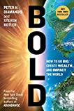 Bold: How to Go Big, Create Wealth and Impact the World by Peter H. Diamandis Picture