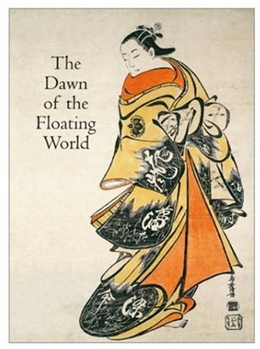 The Dawn of the Floating World 1650-1765: Early Ukiyo-E Treasures from the Museum of Fine Arts, (1765 Art)