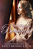 All Things Beautiful (Uncharted Beginnings Christian Historical Romance Book 3)