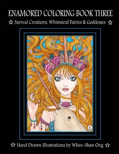 Enamored Coloring Book Three: Surreal Creatures, Whimsical Fairies and Goddesses (Enamored Coloring Book Series) (Volume 3) ()