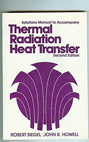 solutions manual to accompany thermal radiation heat transfer rh amazon com thermal radiation heat transfer siegel solution manual thermal radiation heat transfer 5th edition solution manual