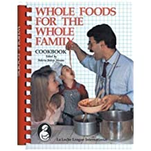 Whole Foods for the Whole Family: La Leche League International Cookbook (Plume)