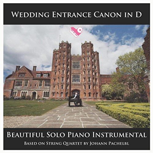 (Wedding Entrance Canon in D - Beautiful Solo Piano Instrumental Based on String Quartet by Johann Pachelbel)