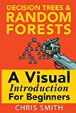 img - for Decision Trees and Random Forests: A Visual Introduction For Beginners book / textbook / text book