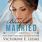 Blissfully Married: The Married Series, Book 4 | Victorine E. Lieske