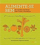 capa de Alimente-se Bem. 50 Receitas Nutritivas com Frutas e Hortaliças