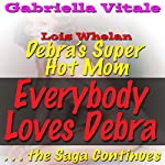 Everybody Loves Debra... the Saga Continues: Debra's Super Hot Mom | Gabriella Vitale