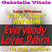 Everybody Loves Debra... the Saga Continues: Debra's Super Hot Mom Audiobook by Gabriella Vitale Narrated by Ida Dunham