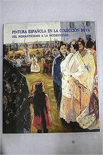 Pintura española en la coleccion bbva: del romanticismo a la ...