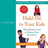 #5: Hold On to Your Kids: Why Parents Need to Matter More Than Peers