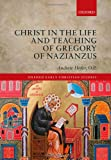 Christ in the Life and Teaching of Gregory of Nazianzus (Oxford Early Christian Studies), Andrew Hofer  O.P., 0199681945