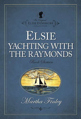 Elsie Yachting with the Raymonds (Elsie Dinsmore Collection) (The Original Elsie Dinsmore Collection)