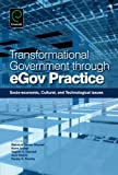 Transformational Government through eGov Practice : Socioeconomic, Cultural, and Technological Issues, Mahmud Akhter Shareef, 1780523343