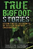 True Bigfoot Stories: Eyewitness Accounts Of Killer Bigfoot Encounters: Terrifying Stories Of Sasquatch Creatures (True Bigfoot Stories, True Bigfoot ... Conspiracy Theories, Conspiracies) (Volume 1)