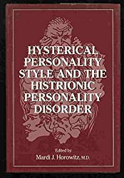Hysterical Personality Style and Histrionic Personality Disorder
