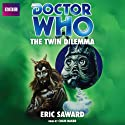 Doctor Who: The Twin Dilemma Audiobook by Eric Saward Narrated by Colin Baker