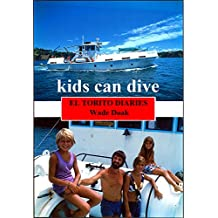 KIDS CAN DIVE: The 'El Torito' Diaries