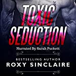 Toxic Seduction: Romantic Secret Agents Series, Book 3 | Roxy Sinclaire