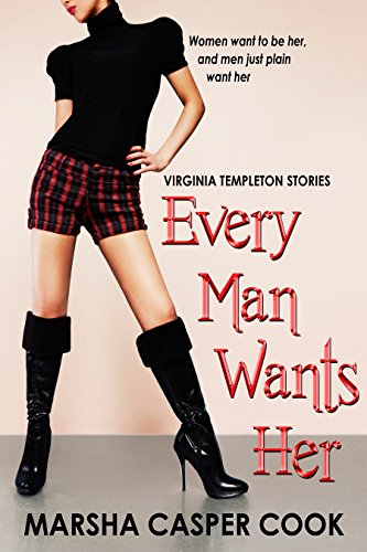 Every Man Wants Her: A Virginia Templeton Stories (The Virginia Templeton Series Book 1)