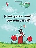 Je suis petite, moi ? Ego sum parva?: Un livre d'images pour les enfants (Edition bilingue français-latin)