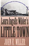 Front cover for the book Laura Ingalls Wilder's Little Town: Where History and Literature Meet by John E. Miller