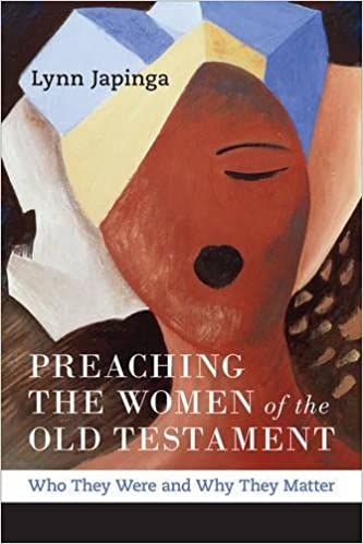 Preaching The Women Of The Old Testament Who They Were And Why They