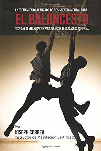Descargar Libro El Limite Final En El Entrenamiento De Resistencia Mental Para El Basquetbol: El Uso De La Visualizacion Para Alcanzar Su Verdadero Potencial De Joseph Correa (instructor Desconocido