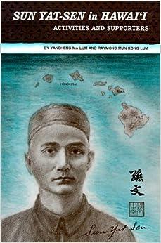 Sun Yat-Sen in Hawaii: Activities and Supporters by Yansheng Ma Lum (1999-06-01)