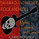 Take a Walk on the Dark Side: Rock and Roll Myths, Legends, and Curses Audiobook by R. Gary Patterson Narrated by Mike Dawson