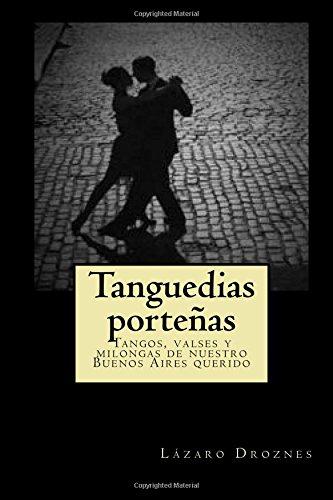 Tanguedias portenias: Tangos, valses y milongas de nuestro Buenos Aires querido (Miradas sobre el tango) (Volume 6) (Spanish Edition) [Lazaro Droznes] (Tapa Blanda)