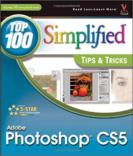 Photoshop CS5 100 Simplified Tips and Tricks Full-Color Guide