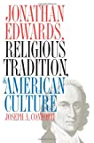 Jonathan Edwards, Religious Tradition, and American Culture, Joseph A. Conforti, 0807845353