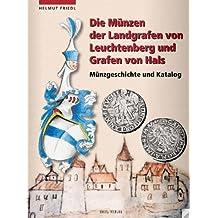 Die Münzen der Landgrafen von Leuchtenberg und Grafen von Hals - Münzgeschichte und Katalog / The coins of the Landgrave of Leuchtenberg and Count of Hals - Coinage and Catalogue