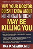 What Your Doctor Doesn't Know about Nutritional Medicine May Be Killing You, Ray D. Strand, 0785264868