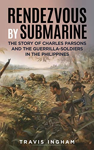 Rendezvous By Submarine (Annotated): The Story of Charles Parsons and the Guerrilla-Soldiers in the Philippines (Best Submarine Of World War 2)